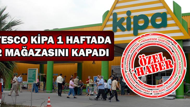 Tesco Kipa, hangi mağazalarını kapadı?